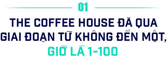 Chủ tịch The Coffee House: Muốn có lãi chúng tôi chỉ cần tăng trưởng chậm lại, nhưng làm thế để trả lời câu hỏi gì? – Ảnh 1.